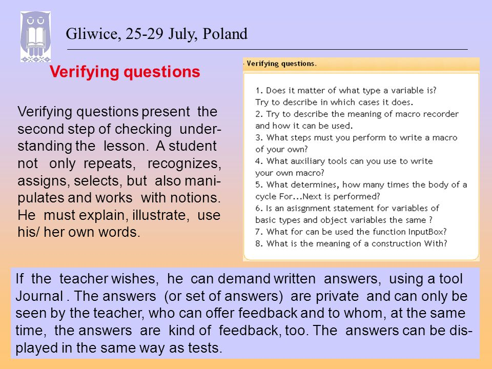 Verifying questions Gliwice, 25-29 July, Poland If the teacher wishes, he can demand written answers, using a tool Journal.