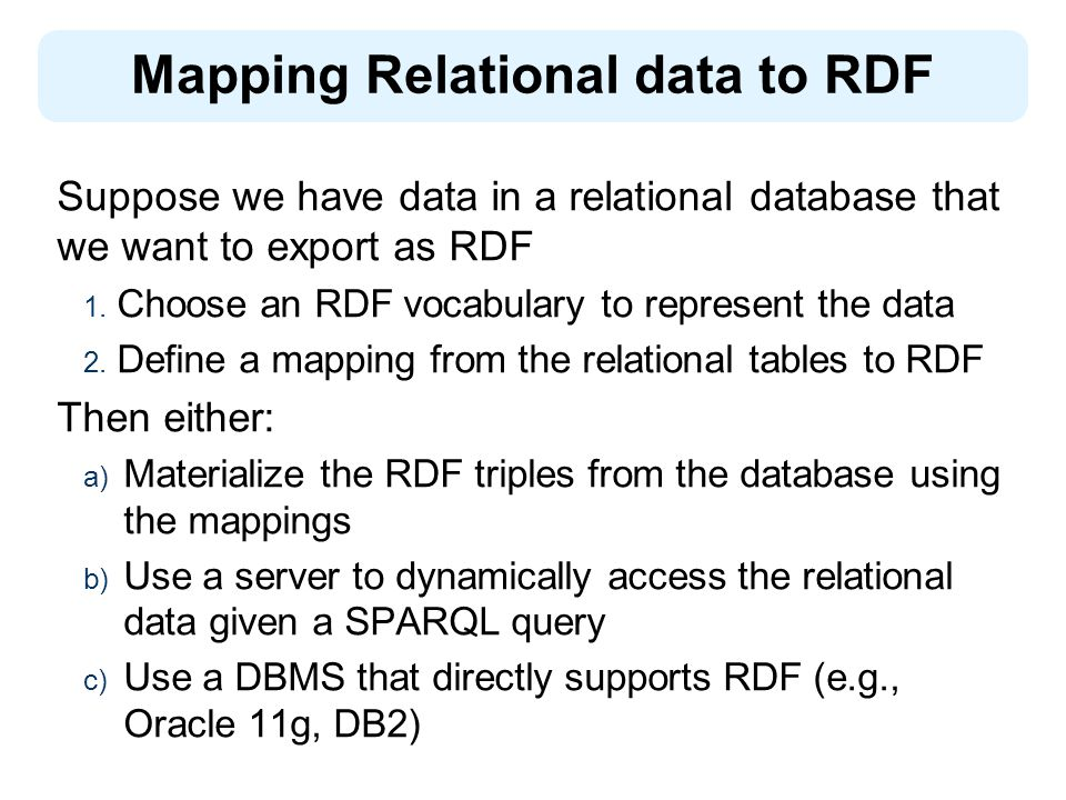 Mapping Relational data to RDF Suppose we have data in a relational database that we want to export as RDF 1.