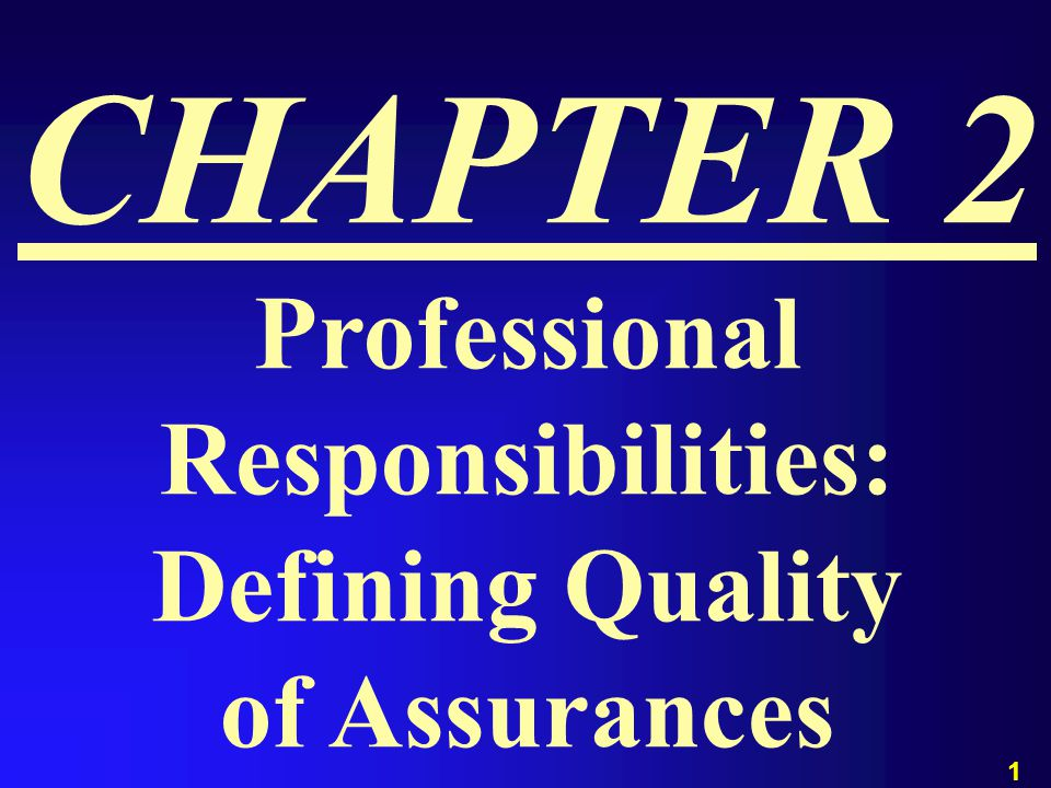 1 CHAPTER 2 Professional Responsibilities: Defining Quality of Assurances
