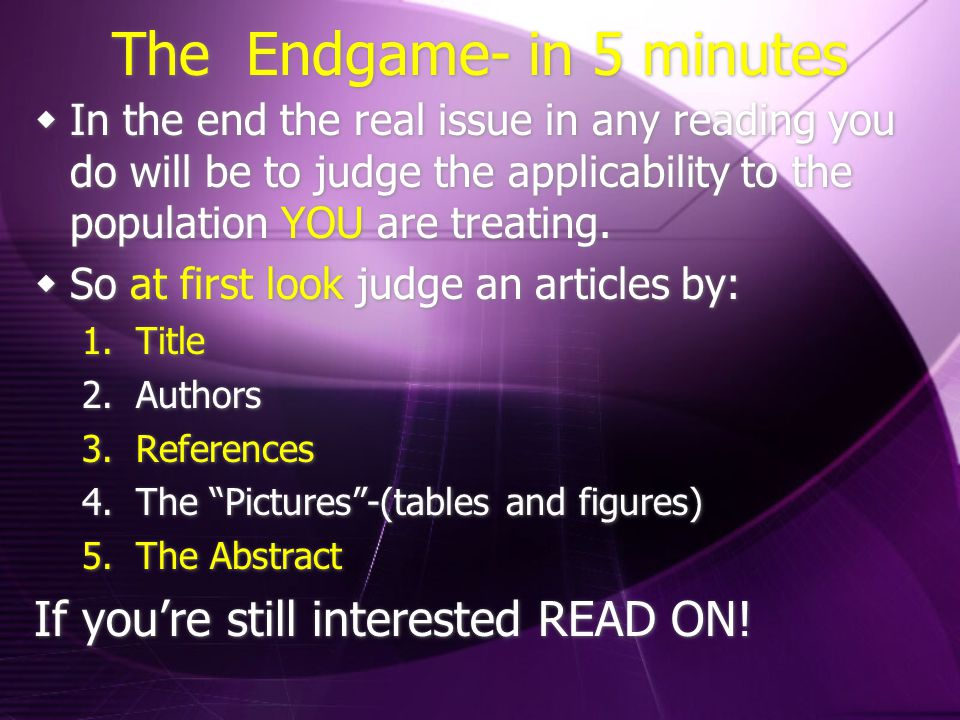 The Endgame- in 5 minutes  In the end the real issue in any reading you do will be to judge the applicability to the population YOU are treating.  S