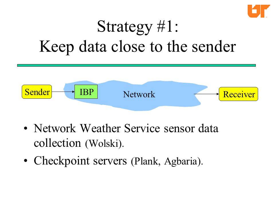 Strategy #1: Keep data close to the sender Network Weather Service sensor data collection (Wolski).
