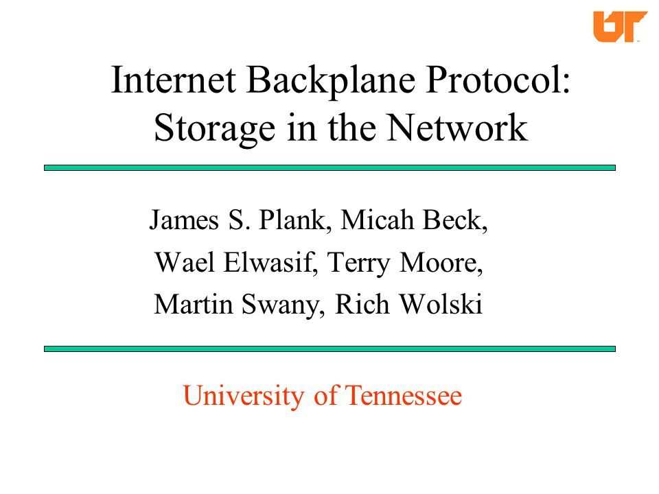 Internet Backplane Protocol: Storage in the Network James S.