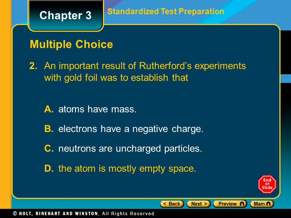 Standardized Test Preparation Multiple Choice 2.An important result of Rutherford's experiments with gold foil was to establish that A.atoms have mass