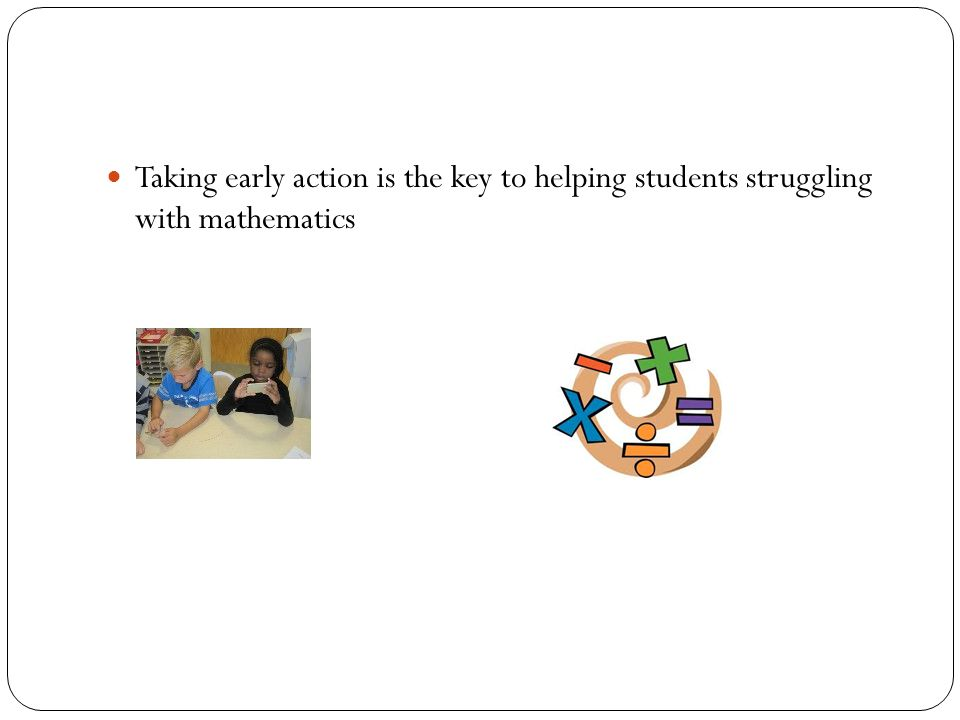 Taking early action is the key to helping students struggling with mathematics