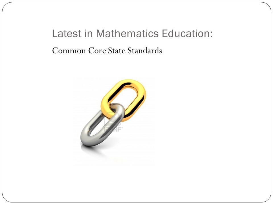 Latest in Mathematics Education: Common Core State Standards