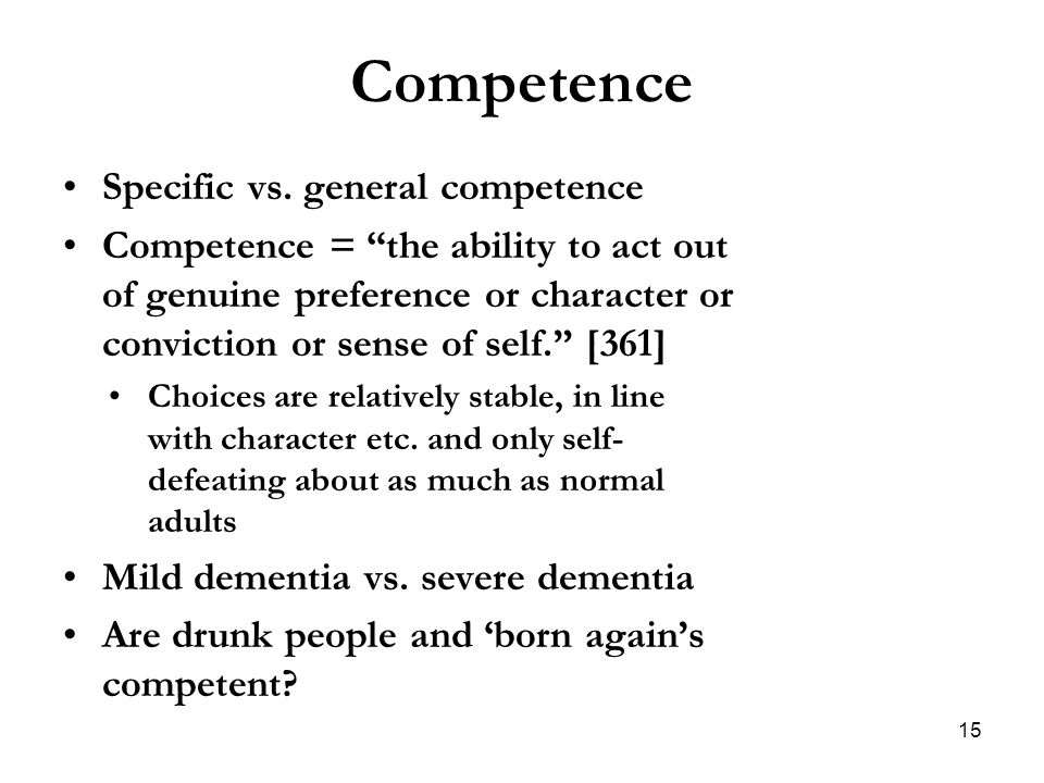 "Competence Specific vs. general competence Competence = ""the ability to act out of genuine preference or character or conviction or sense of self."" [3"