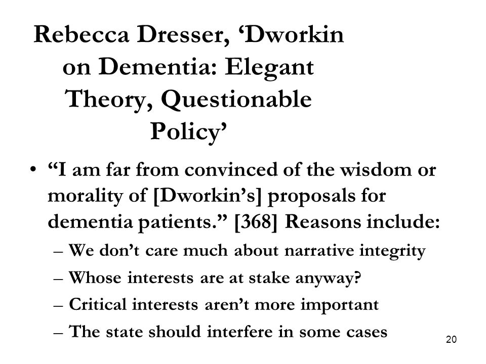 "Rebecca Dresser, 'Dworkin on Dementia: Elegant Theory, Questionable Policy' ""I am far from convinced of the wisdom or morality of [Dworkin's] proposal"