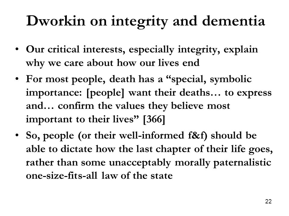 Dworkin on integrity and dementia Our critical interests, especially integrity, explain why we care about how our lives end For most people, death has