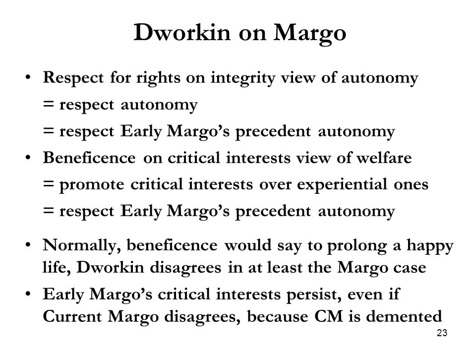 Dworkin on Margo Respect for rights on integrity view of autonomy = respect autonomy = respect Early Margo's precedent autonomy Beneficence on critica