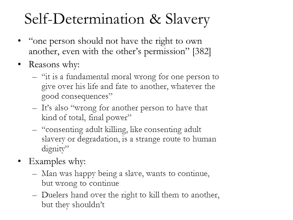 "Self-Determination & Slavery ""one person should not have the right to own another, even with the other's permission"" [382] Reasons why: –""it is a fund"