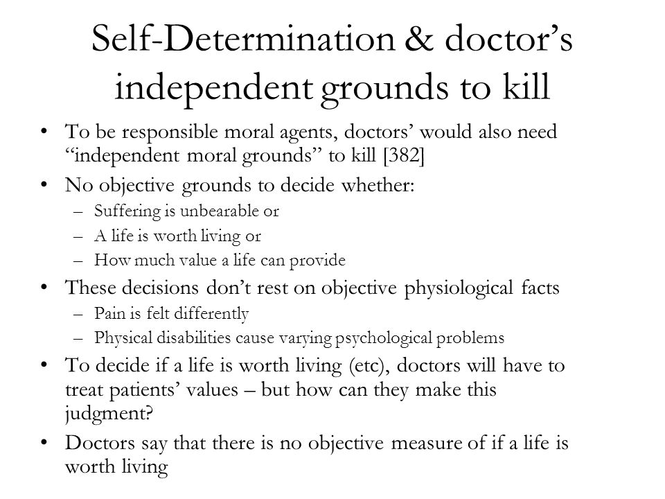 "Self-Determination & doctor's independent grounds to kill To be responsible moral agents, doctors' would also need ""independent moral grounds"" to kill"