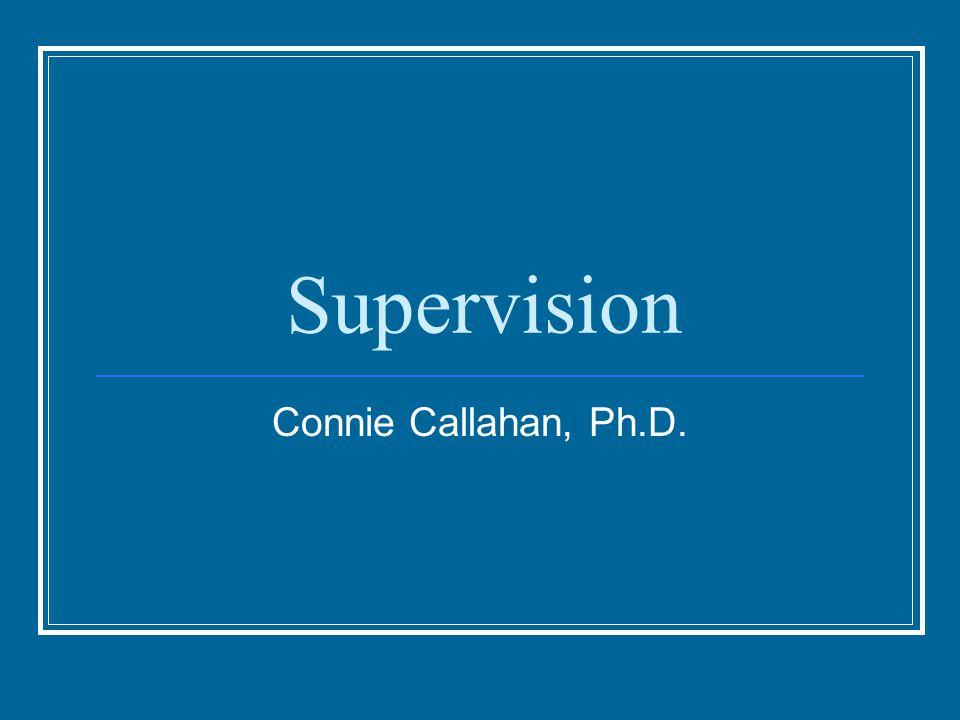 Supervision Connie Callahan, Ph.D.