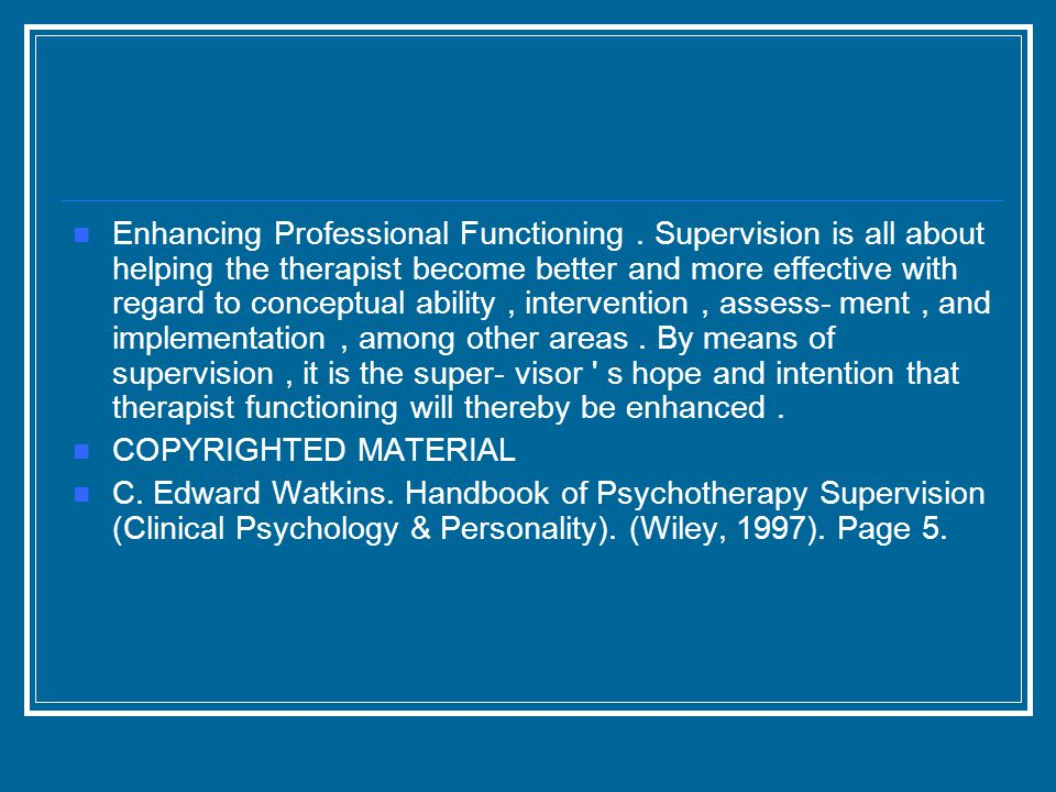 Enhancing Professional Functioning. Supervision is all about helping the therapist become better and more effective with regard to conceptual ability,