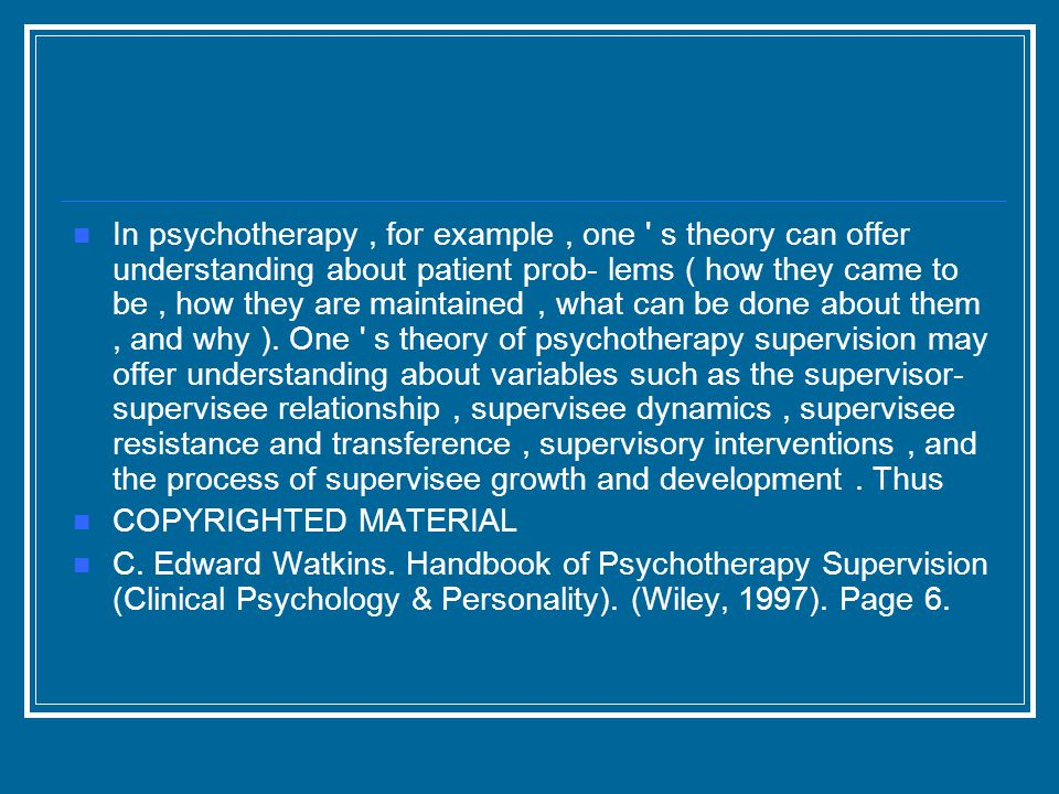 In psychotherapy, for example, one s theory can offer understanding about patient prob- lems ( how they came to be, how they are maintained, what can be done about them, and why ).