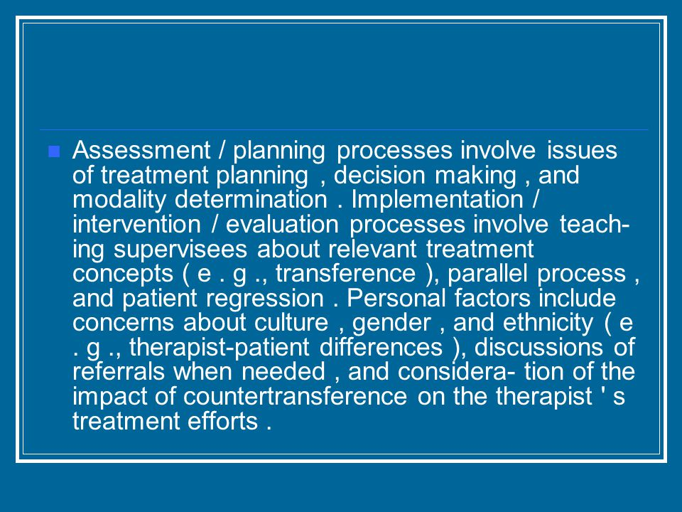Assessment / planning processes involve issues of treatment planning, decision making, and modality determination.