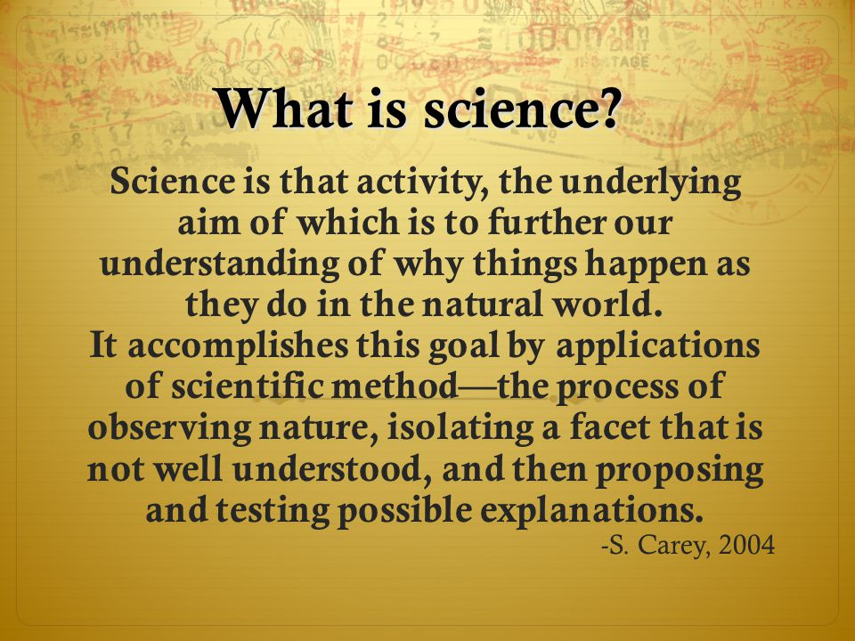 What is science? Science is that activity, the underlying aim of which is to further our understanding of why things happen as they do in the natural