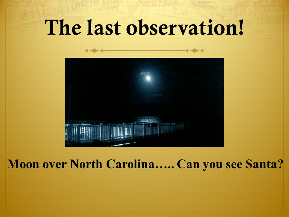 The last observation! Moon over North Carolina….. Can you see Santa?