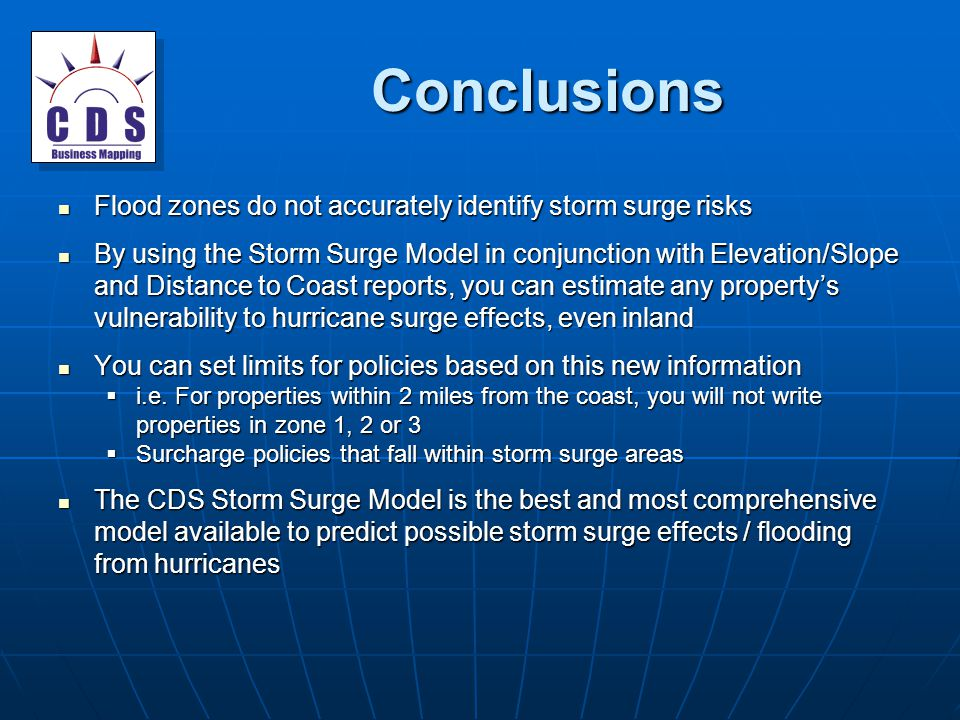 Conclusions Flood zones do not accurately identify storm surge risks Flood zones do not accurately identify storm surge risks By using the Storm Surge