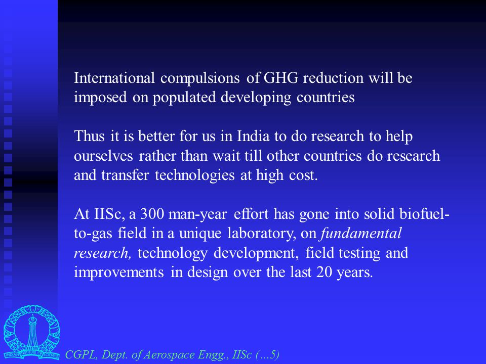 CGPL, Dept. of Aerospace Engg., IISc (…4) Background Importance for developing and developed countries Renewable fuels need to be used sooner or later