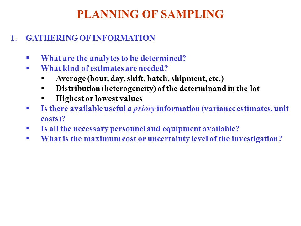 PLANNING OF SAMPLING 1.GATHERING OF INFORMATION  What are the analytes to be determined.
