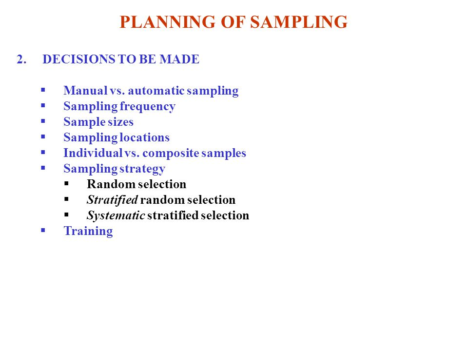 PLANNING OF SAMPLING 2.DECISIONS TO BE MADE  Manual vs.