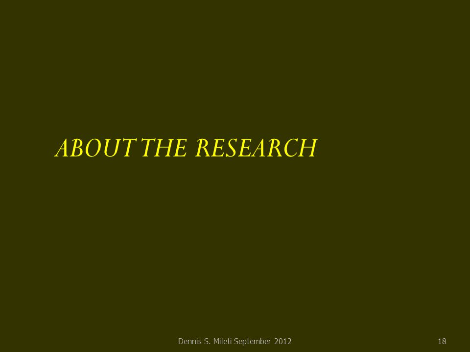 ABOUT THE RESEARCH Dennis S. Mileti September 201218
