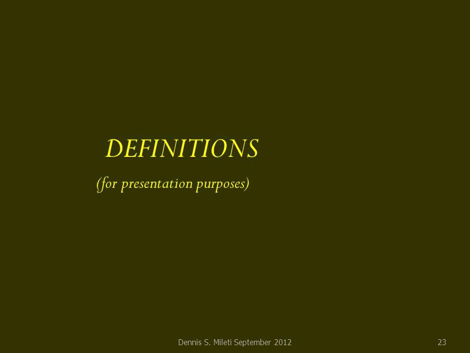 DEFINITIONS (for presentation purposes) Dennis S. Mileti September 201223