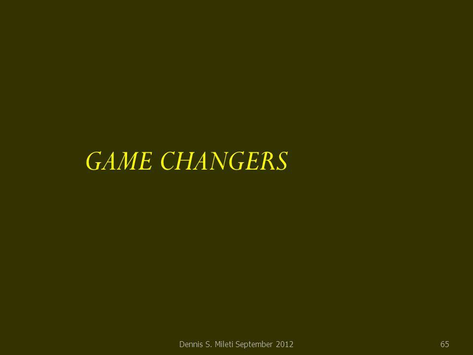 GAME CHANGERS Dennis S. Mileti September 201265