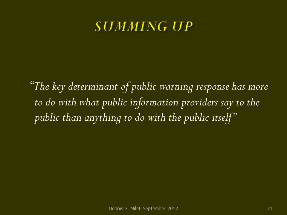 The key determinant of public warning response has more to do with what public information providers say to the public than anything to do with the public itself Dennis S.