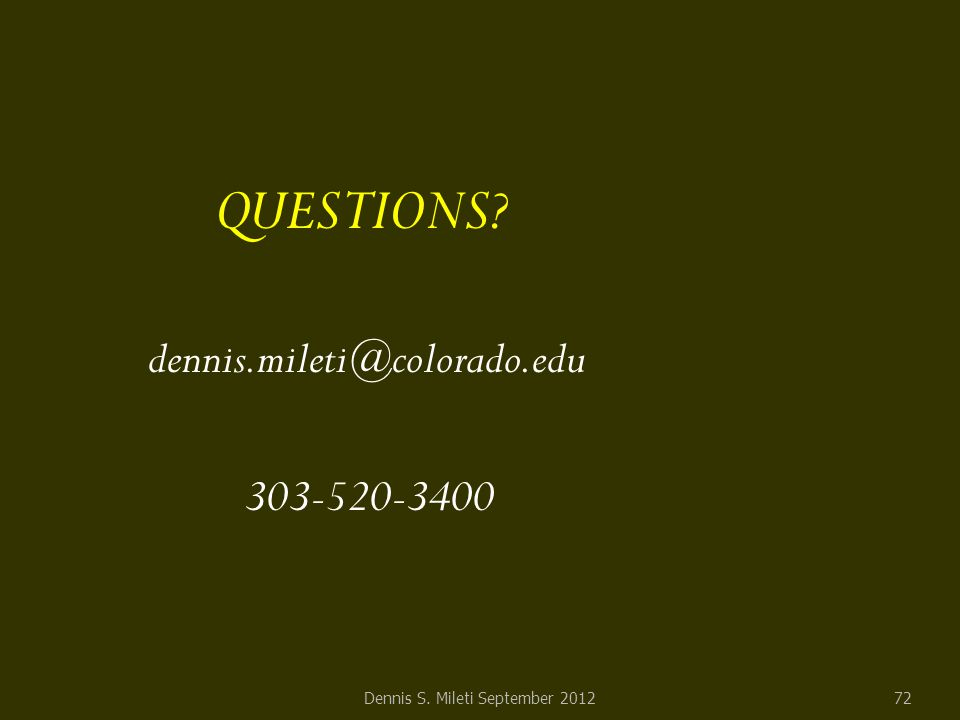QUESTIONS dennis.mileti@colorado.edu 303-520-3400 Dennis S. Mileti September 201272