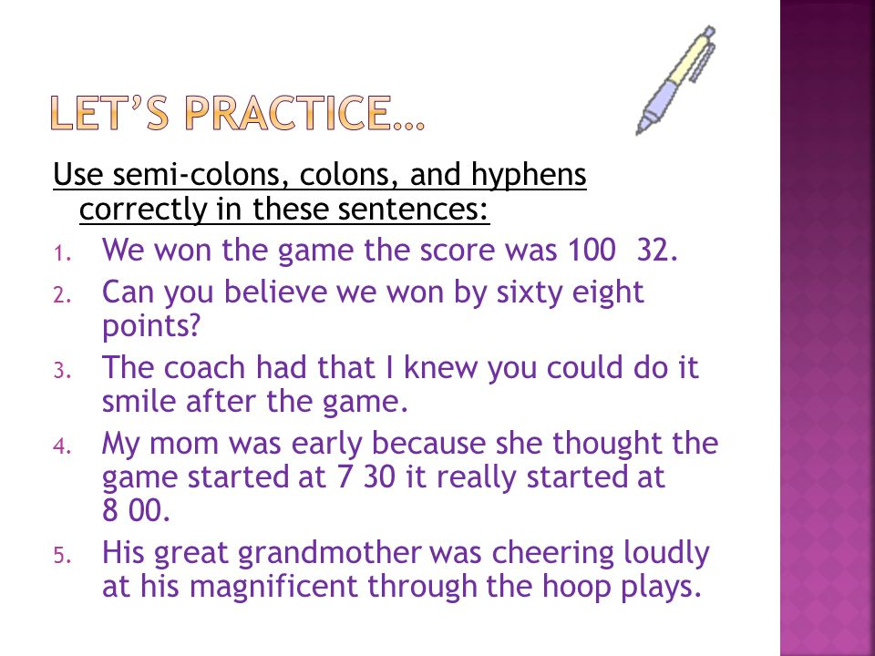 Use semi-colons, colons, and hyphens correctly in these sentences: 1.