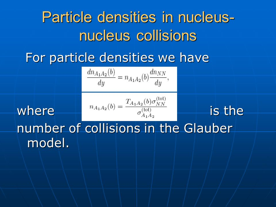 Particle densities in nucleus- nucleus collisions For particle densities we have For particle densities we have where is the number of collisions in t