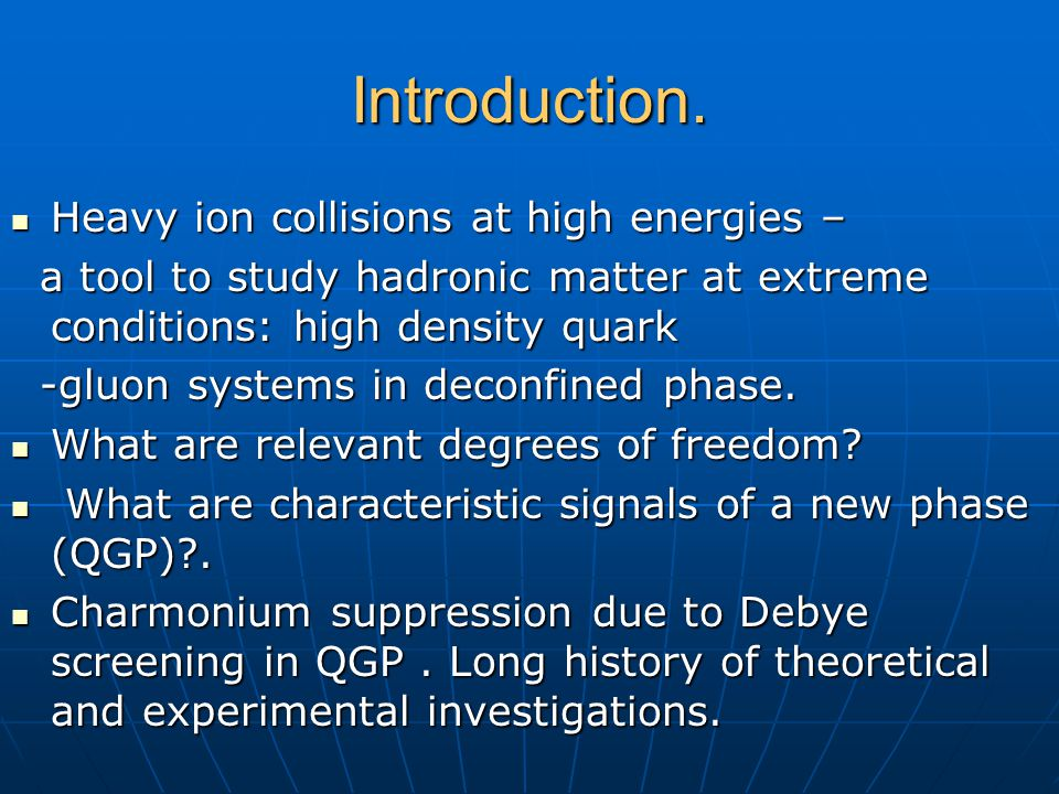 Introduction. Heavy ion collisions at high energies – Heavy ion collisions at high energies – a tool to study hadronic matter at extreme conditions: h