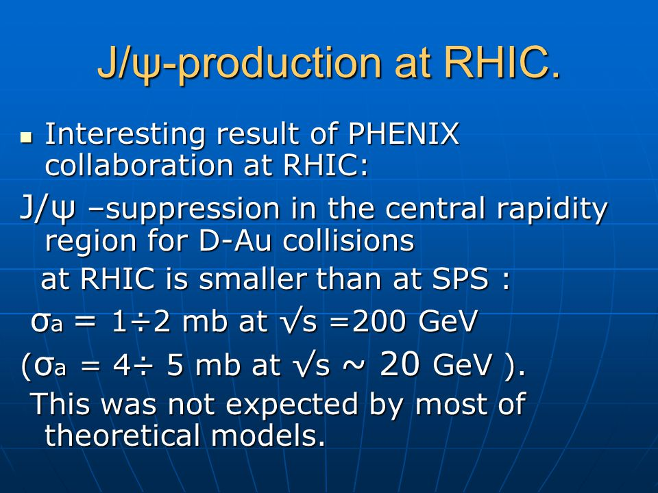 J/ψ-production at RHIC. Interesting result of PHENIX collaboration at RHIC: Interesting result of PHENIX collaboration at RHIC: J/ψ –suppression in th