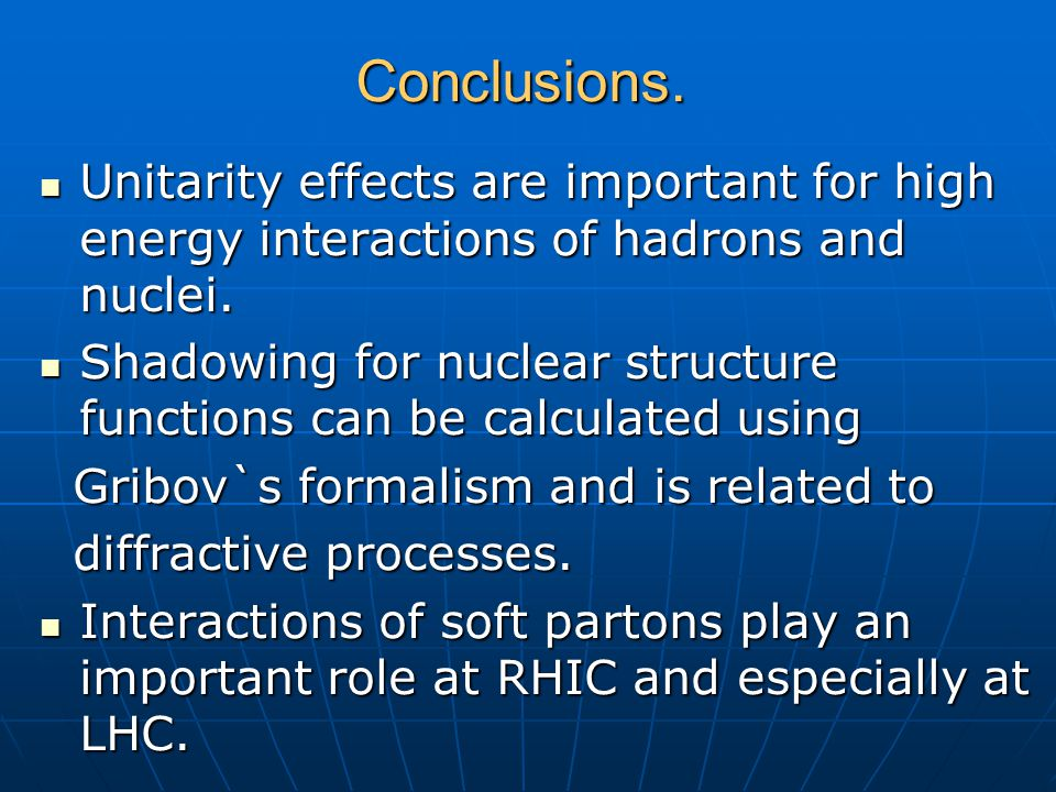 Conclusions. Unitarity effects are important for high energy interactions of hadrons and nuclei. Unitarity effects are important for high energy inter
