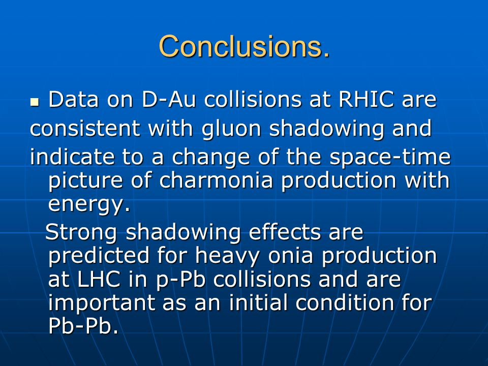 Conclusions. Data on D-Au collisions at RHIC are Data on D-Au collisions at RHIC are consistent with gluon shadowing and indicate to a change of the s