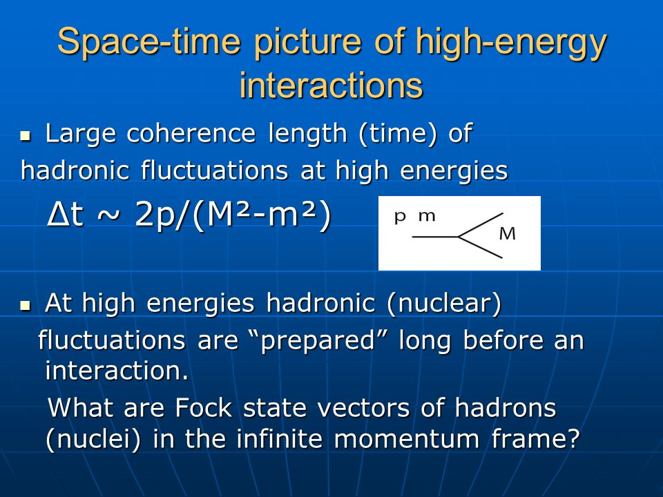 Space-time picture of high-energy interactions Large coherence length (time) of Large coherence length (time) of hadronic fluctuations at high energie