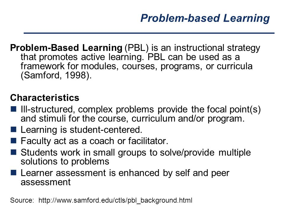 Problem-based Learning Problem-Based Learning (PBL) is an instructional strategy that promotes active learning. PBL can be used as a framework for mod