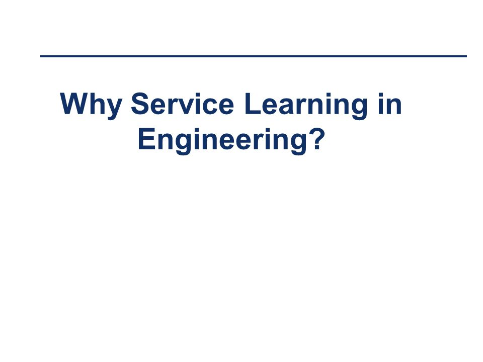 Why Service Learning in Engineering?