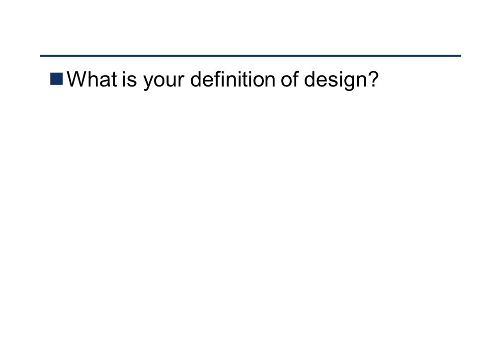 What is your definition of design?