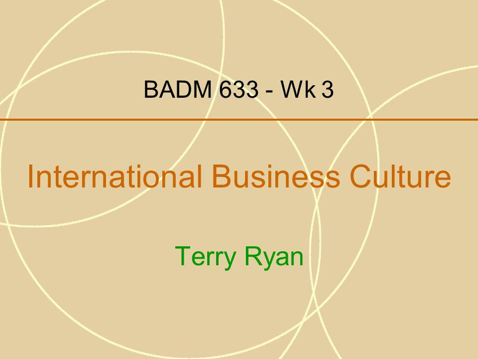 BADM 633 - Wk 3 International Business Culture Terry Ryan