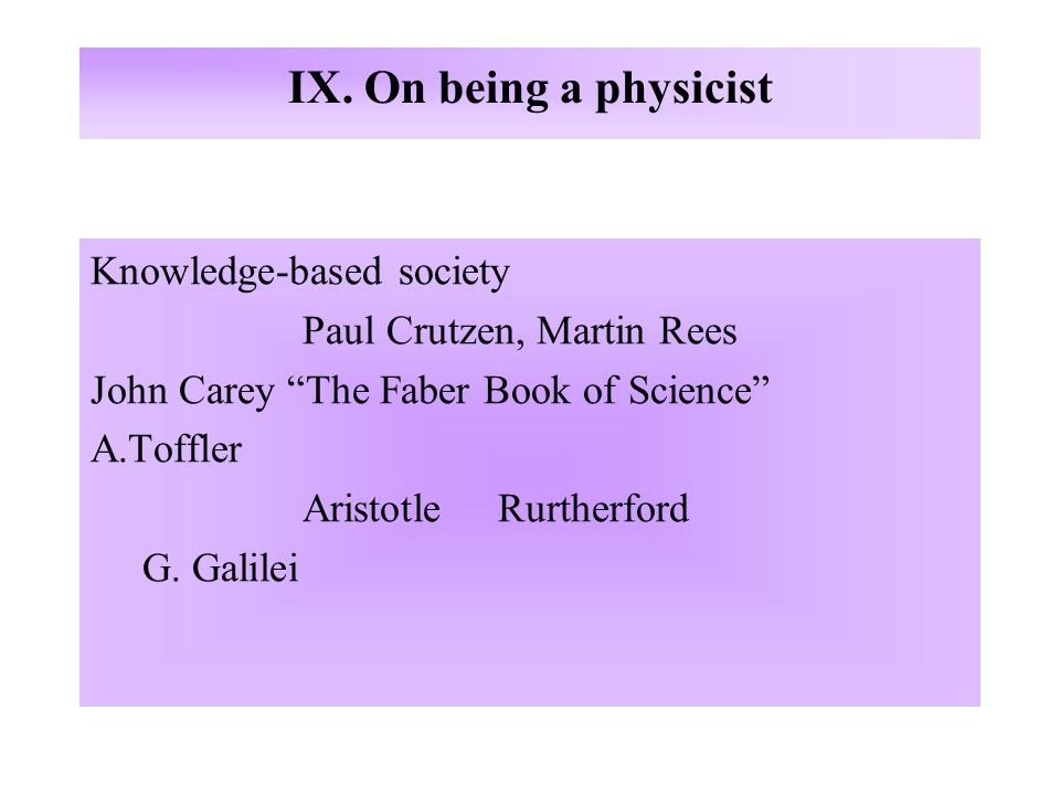 """IX. On being a physicist Knowledge-based society Paul Crutzen, Martin Rees John Carey """"The Faber Book of Science"""" A.Toffler Aristotle Rurtherford G. G"""