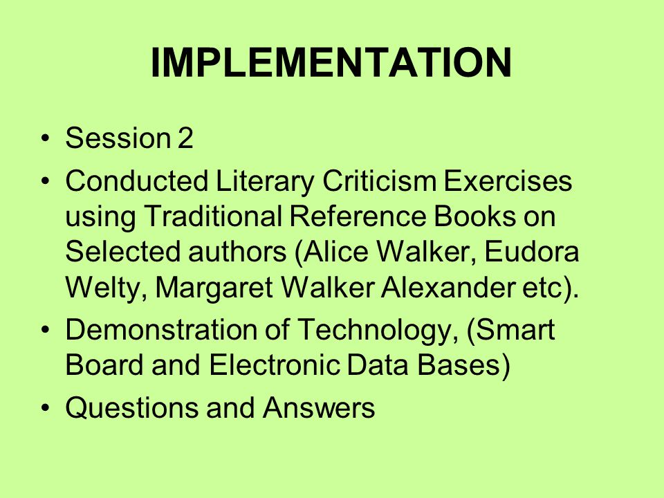 IMPLEMENTATION Session 2 Conducted Literary Criticism Exercises using Traditional Reference Books on Selected authors (Alice Walker, Eudora Welty, Margaret Walker Alexander etc).