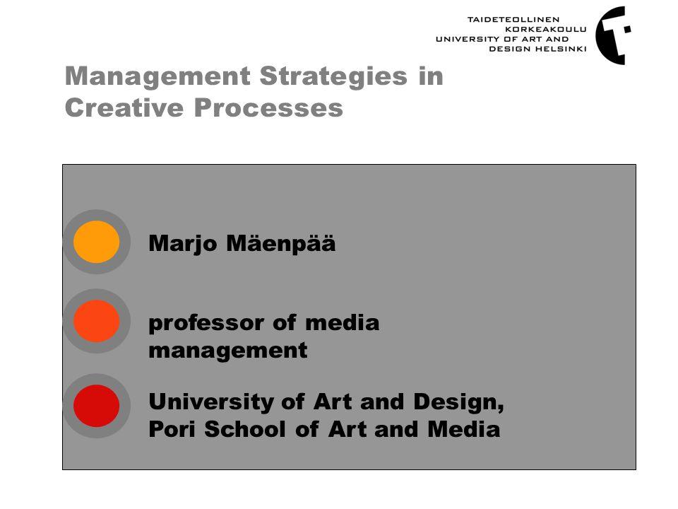 Marjo Mäenpää Management Strategies in Creative Processes professor of media management University of Art and Design, Pori School of Art and Media