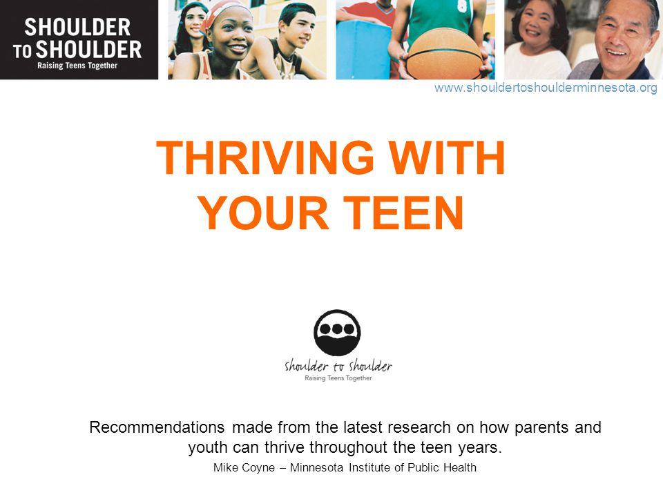 www.shouldertoshoulderminnesota.org THRIVING WITH YOUR TEEN Recommendations made from the latest research on how parents and youth can thrive througho