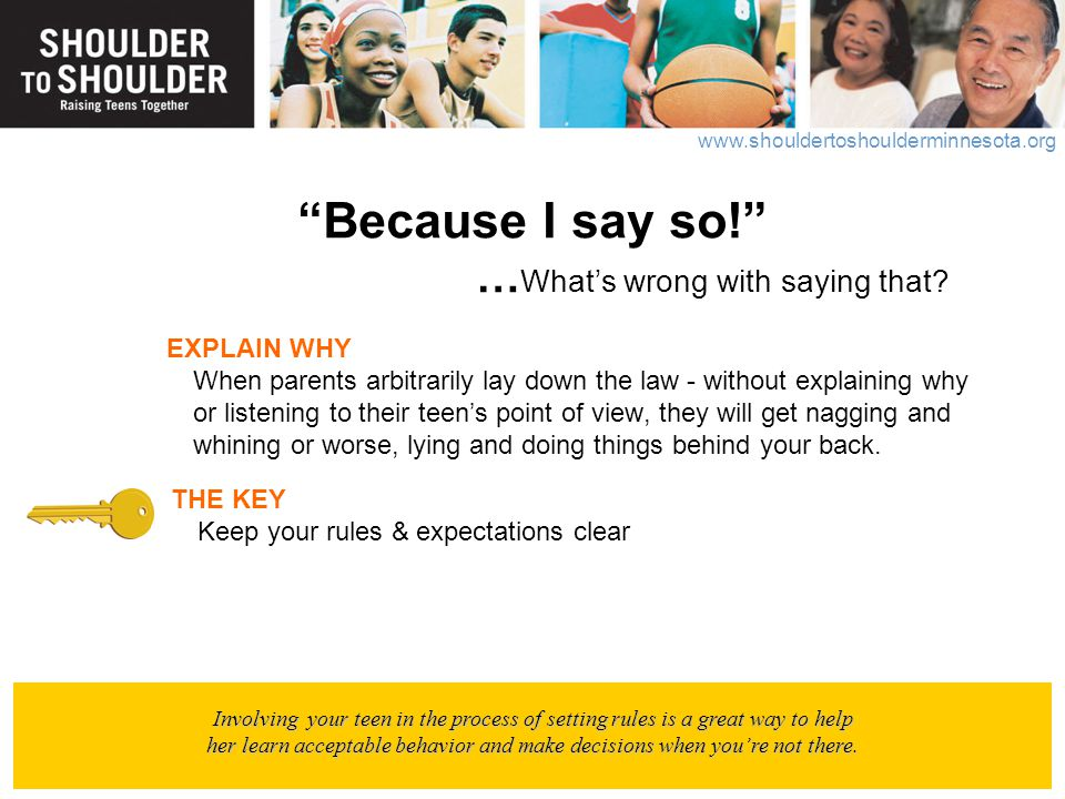"www.shouldertoshoulderminnesota.org ""Because I say so!"" … What's wrong with saying that? EXPLAIN WHY When parents arbitrarily lay down the law - witho"