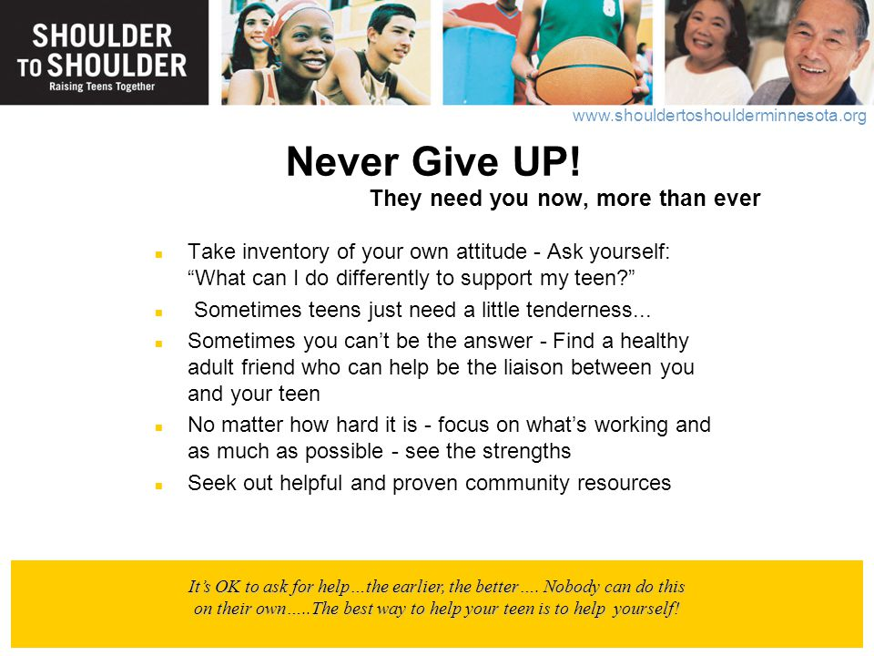 "www.shouldertoshoulderminnesota.org Never Give UP! They need you now, more than ever Take inventory of your own attitude - Ask yourself: ""What can I d"