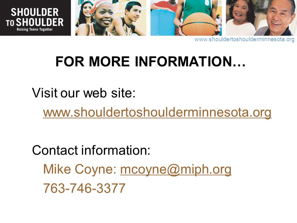 www.shouldertoshoulderminnesota.org FOR MORE INFORMATION… Visit our web site: www.shouldertoshoulderminnesota.org Contact information: Mike Coyne: mco
