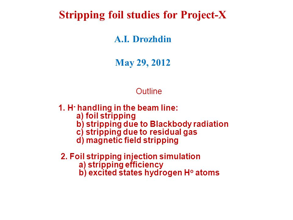 Stripping foil studies for Project-X A.I. Drozhdin May 29, 2012 Outline 1.