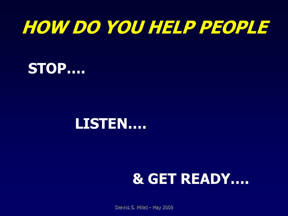 FOR DISASTERS Most People Think: – Won't really happen And if They Do: – Happen to other people, not them Dennis S.